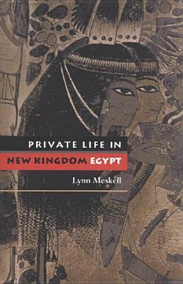 Private Life in New Kingdom Egypt by Lynn Meskell