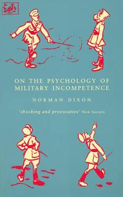 On The Psychology Of Military Incompetence by Norman F. Dixon