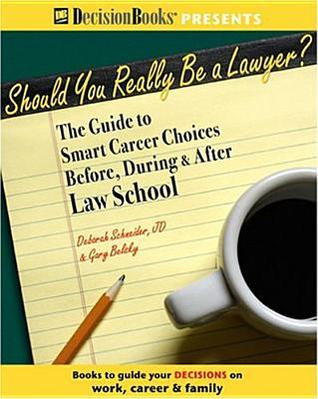 Should You Really Be a Lawyer? by Deborah  Schneider