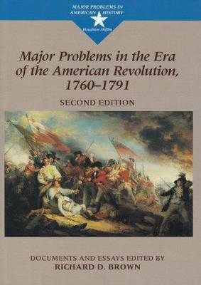 Major Problems in the Era of the American Revolution, 1760-1791 by Richard D. Brown