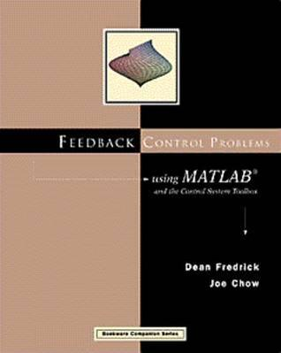 Feedback Control Problems Using MATLAB and the Control System Toolbox  by  Dean K. Frederick
