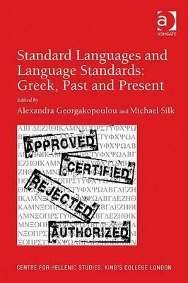Standard Languages And Language Standards Greek , Past And Present (Centre For Hellenic Studies, King's College London)