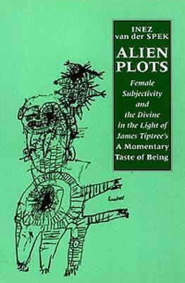 Alien Plots: Female Subjectivity and the Divine in the Light of James Tiptree's �A Momentary Taste of Being'