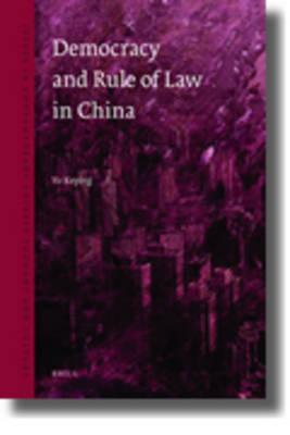 Democracy and the Rule of Law in China  by  Keping Yu
