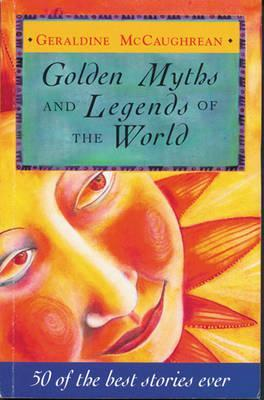 Golden Myths and Legends of the World by Geraldine McCaughrean