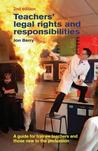 Teachers' Legal Rights and Responsibilities: A Guide for Trainee Teachers and Those New to the Profession. Jon Berry