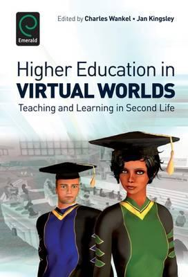 Higher Education In Virtual Worlds by Charles Wankel