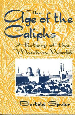 The Age of the Caliphs by Bertold Spuler