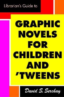 Librarian's Guide to Graphic Novels for Children and Tweens by David S. Serchay