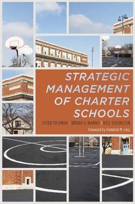 The Strategic Management of Charter Schools: Frameworks and Tools for Educational Entrepreneurs