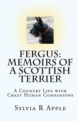 Fergus: Memoirs of a Scottish Terrier: A Country Life with Crazy Human Companions