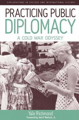Deploying America's Soft Power: Us Public Diplomacy During the Cold War (Explorations in Culture and International History)