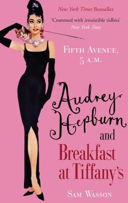 Fifth Avenue, 5 Am: Audrey Hepburn, Breakfast at Tiffany's, and the Dawn of the Modern Woman