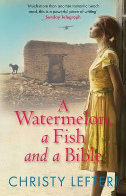 A Watermelon, a Fish and a Bible. Christy Lefteri