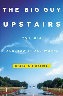 The Big Guy Upstairs by Rob Strong