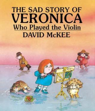The Sad Story of Veronica Who Played the Violin by David McKee