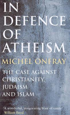 In Defence of Atheism by Michel Onfray