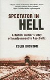 Spectator in Hell - A British Soldier's Story of Imprisonment in Auschwitz