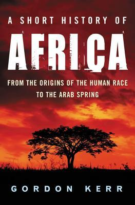 A Short History of Africa: From the Origins of the Human Race to the Arab Spring