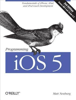 Programming IOS 5: Fundamentals of iPhone, iPad, and iPod Touch Development