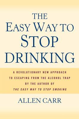 The Easy Way to Stop Drinking by Allen Carr