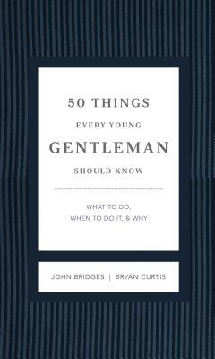 50 Things Every Young Gentleman Should Know Revised and Upated: What to Do, When to Do It, and Why