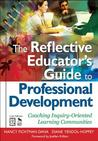 The Reflective Educator S Guide to Professional Development: Coaching Inquiry-Oriented Learning Communities