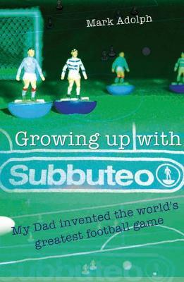 Growing Up with Subbuteo: My Father Invented the World's Greatest Game