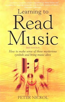 Learning to Read Music: How to Make Sense of Those Mysterious Symbols and Bring Music Alive