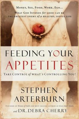 Feeding Your Appetites: Satisfy Your Wants, Needs, and Desires Without Compromising Yourself