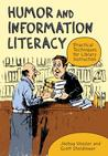 Humor and Information Literacy: Practical Techniques for Library Instruction: Practical Techniques for Library Instruction