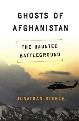 Ghosts of Afghanistan by Jonathan Steele