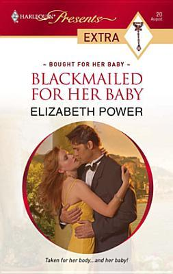 Blackmailed for Her Baby (Harlequin Presents Extra Series