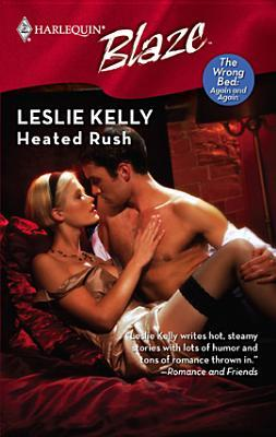 Heated Rush (The Wrong Bed by Leslie Kelly