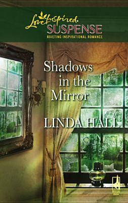 Shadows in the Mirror [Love Inspired Suspense Series]