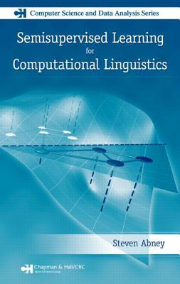 Semisupervised Learning for Computational Linguistics by Steven Abney