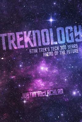 Treknology: Star Trek's Tech 300 Years Ahead of the Future