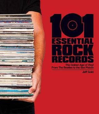 101 Essential Rock Records: The Golden Age of Vinyl from the Beatles to the Sex Pistols