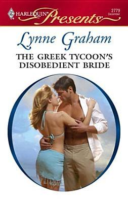The Greek Tycoon's Disobedient Bride (Virgin Brides, Arrogant Husbands, #1) (Harlequin Presents, #2779)