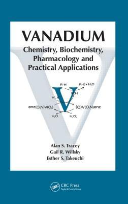 Vanadium: Chemistry, Biochemistry, Pharmacology and Practical Applications Alan S. Tracey