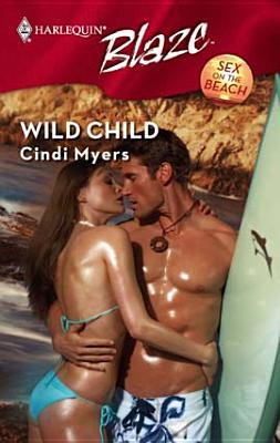 Wild Child (Sex on the Beach, #3) (Harlequin Blaze #360)