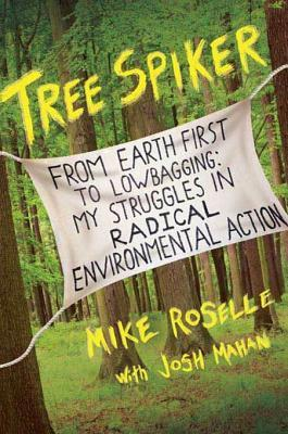 Tree Spiker: From Earth First! to Lowbagging: My Struggles in Radical Environmental Action