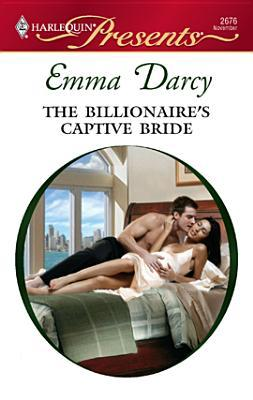 The Billionaire's Captive Bride (Harlequin Presents, #2676)