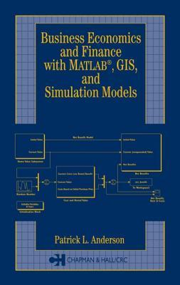 Business Economics And Finance With Matlab, Gis And Simulatio... by Patrick L. Anderson