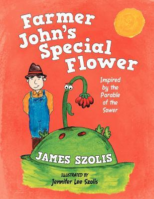 Farmer John's Special Flower: Inspired by the Parable of the Sower