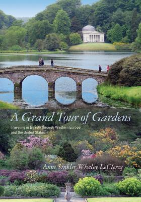 A Grand Tour of Gardens: Traveling in Beauty Through Western Europe and the United States