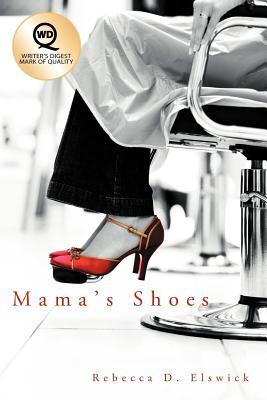 Mama's Shoes by Rebecca D. Elswick