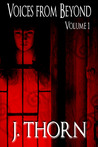 Voices from Beyond Volume 1 (A Horror/Dark Fantasy Short Story Collection)