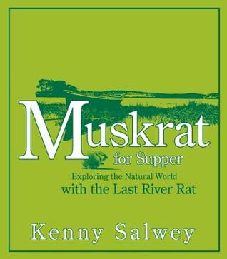 Muskrat for Supper: Exploring the Natural World with the Last River Rat