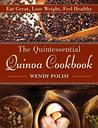 The Quintessential Quinoa Cookbook: Eat Great, Lose Weight, Feel Healthy